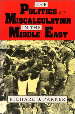 9780253342980: The Politics of Miscalculation in the Middle East (Indiana Series in Arab and Islamic Studies)