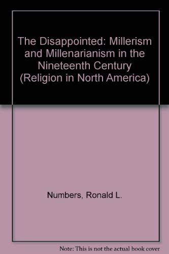 9780253342997: The Disappointed: Millerism and Millenarianism in the Nineteenth Century (Religion in North America)