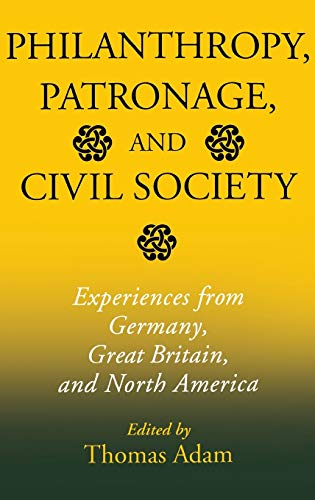 Philanthropy, Patronage, and Civil Society: Experiences from Germany, Great Britain, and North ...