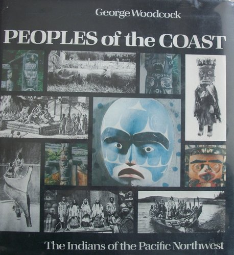 Peoples of the coast: The Indians of the Pacific Northwest: Woodcock, George