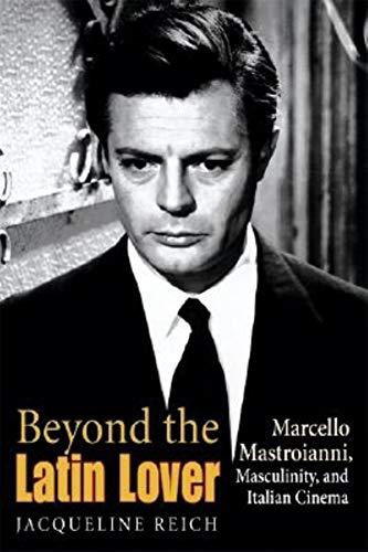 9780253343512: Beyond the Latin Lover: Marcello Mastroianni, Masculinity, and Italian Cinema