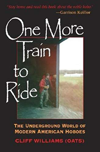 One More Train to Ride: The Underground World of Modern American Hoboes: Williams, Clifford