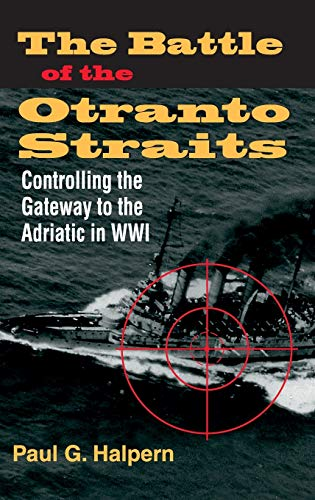 9780253343796: The Battle of the Otranto Straits: Controlling the Gateway to the Adriatic in World War I