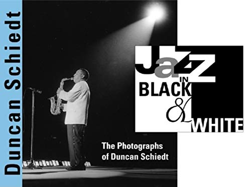Jazz in Black and White: The Photographs of Duncan Schiedt: Schiedt, Duncan
