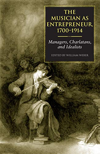 9780253344564: The Musician as Entrepreneur, 1700-1914: Managers, Charlatans, and Idealists