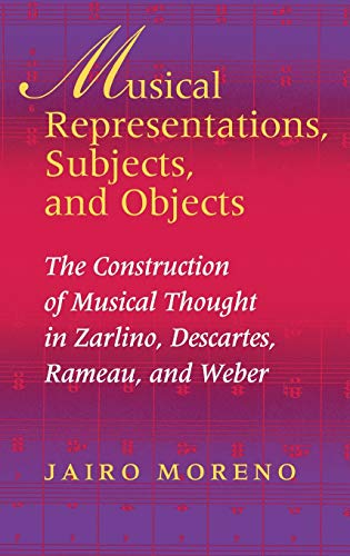 9780253344571: Musical Representations, Subjects, and Objects: The Construction Of Musical Thought In Zarlino, Descartes, Rameau, And Weber