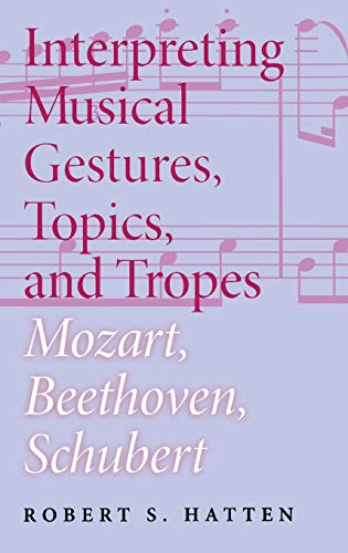 9780253344595: Interpreting Musical Gestures, Topics, and Tropes: Mozart, Beethoven, Schubert (Musical Meaning and Interpretation)