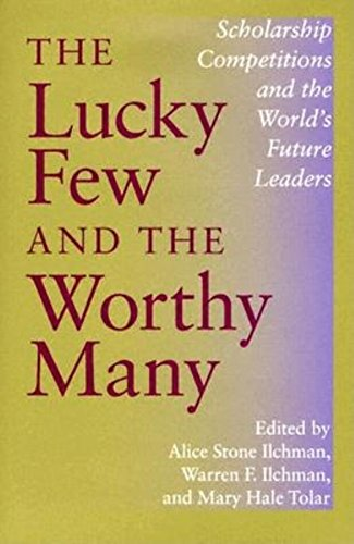 9780253344762: The Lucky Few and the Worthy Many: Scholarship Competitions and the World's Future Leaders (Philanthropic and Nonprofit Studies)