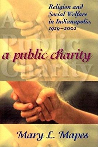 9780253344809: A Public Charity: Religion and Social Welfare in Indianapolis, 1929-2002 (Polis Center Series on Religion and Urban Culture)