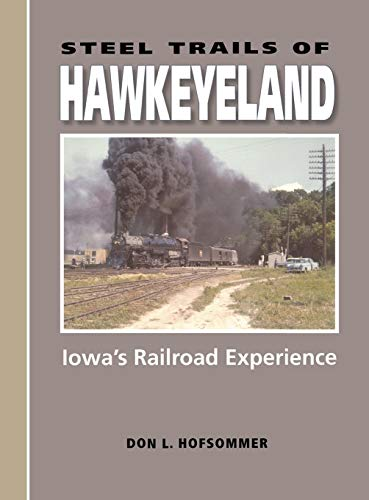 9780253345158: Steel Trails of Hawkeyeland: Iowa's Railroad Experience (Railroads Past and Present)