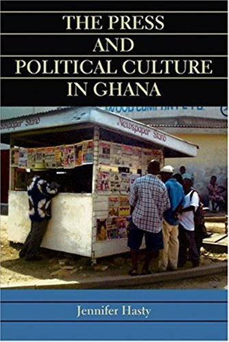 The Press and Political Culture in Ghana: Hasty, Jennifer