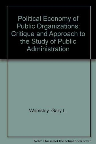 9780253345257: The political economy of public organizations: A critique and approach to the study of public administration