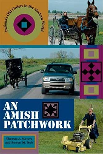9780253345387: An Amish Patchwork: Indiana's Old Orders in the Modern World (Quarry Books)