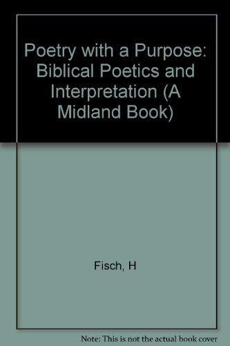 Poetry With a Purpose: Biblical Poetics and Interpretation: Fisch, Harold