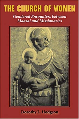 9780253345684: The Church of Women: Gendered Encounters between Maasai and Missionaries