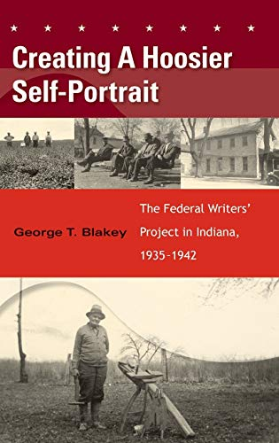 Creating A Hoosier Self-Portrait: The Federal Writers' Project In Indiana, 1935-1942: Blakey, ...