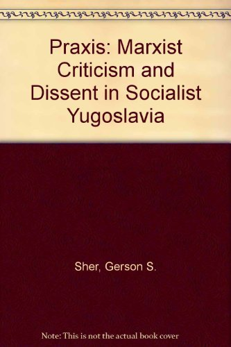 9780253345929: Praxis: Marxist Criticism and Dissent in Socialist Yugoslavia