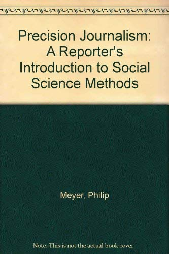 9780253345974: Precision Journalism: A Reporter's Introduction to Social Science Methods (A Midland book, MB-163)