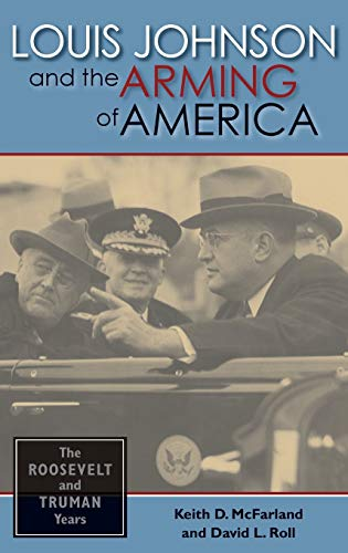 9780253346261: Louis Johnson and the Arming of America: The Roosevelt and Truman Years