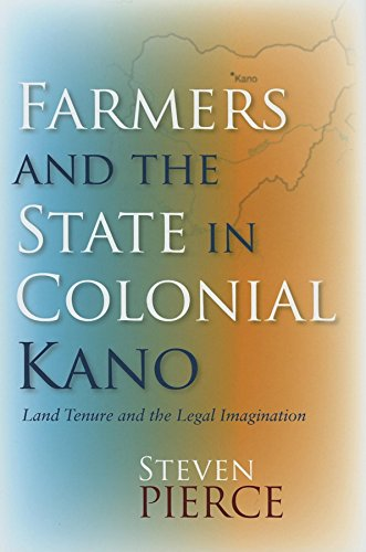 Farmers and the State in Colonial Kano: Steven Pierce