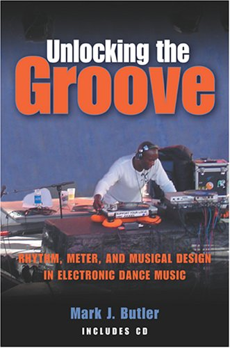 9780253346629: Unlocking the Groove: Rhythm, Meter, and Musical Design in Electronic Dance Music (Profiles in Popular Music)