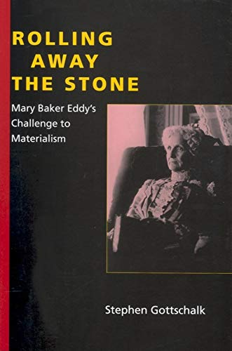 Rolling Away The Stone, Mary Baker Eddy's Challenge to Materialism: Gottschalk, Stephen