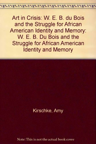 9780253346742: Art in Crisis: W. E. B. Du Bois and the Struggle for African American Identity and Memory