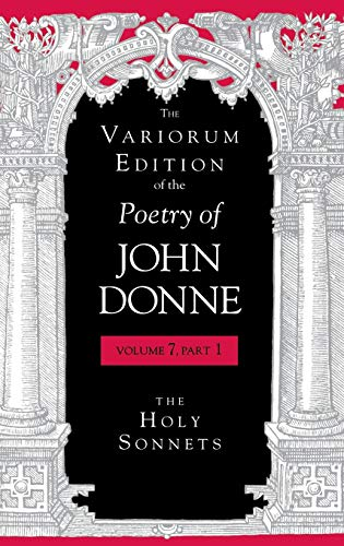 9780253347015: The Variorum Edition of the Poetry of John Donne, Volume 7, Part 1: The Holy Sonnets