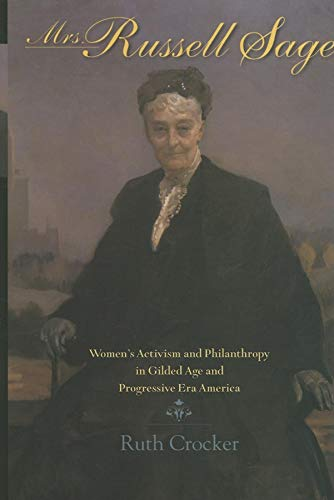 9780253347121: Mrs. Russell Sage: Women's Activism and Philanthropy in Gilded Age and Progressive Era America (Philanthropic and Nonprofit Studies)
