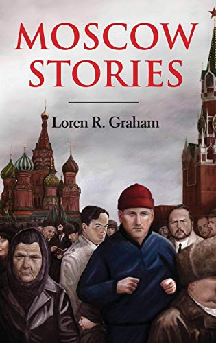 Moscow Stories: Loren R. Graham