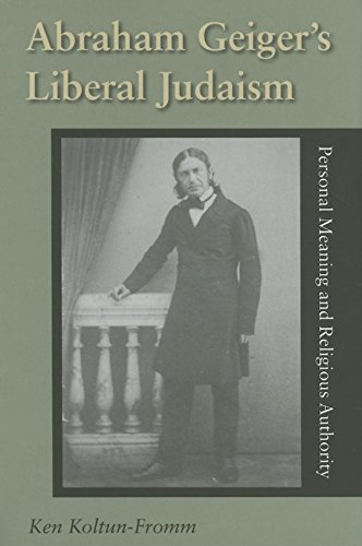 9780253347442: Abraham Geiger's Liberal Judaism: Personal Meaning and Religious Authority (Jewish Literature and Culture)