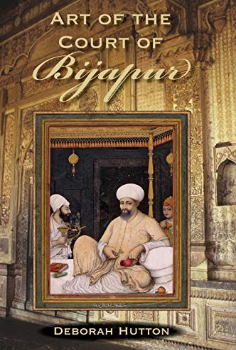 Art of the Court of Bijapur (Contemporary Indian Studies): Hutton, Deborah