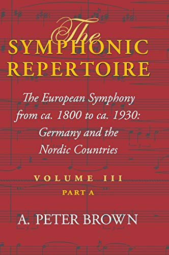 9780253348012: The Symphonic Repertoire, Volume III' Part A: The European Symphony from ca. 1800 to ca. 1930: Germany and the Nordic Countries