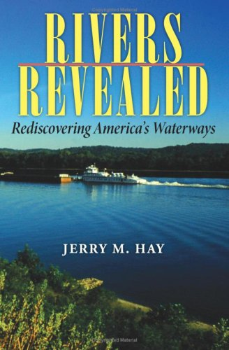 Rivers Revealed: Rediscovering America's Waterways (Quarry Books): Hay, Jerry M.