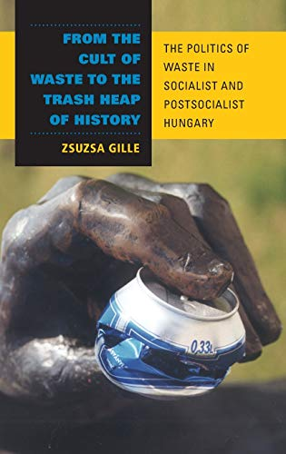From the Cult of Waste to the Trash Heap of History: Gille, Zsuzsa