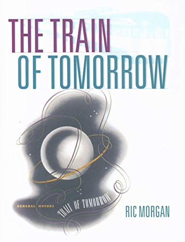 9780253348425: The Train of Tomorrow (Railroads Past and Present)