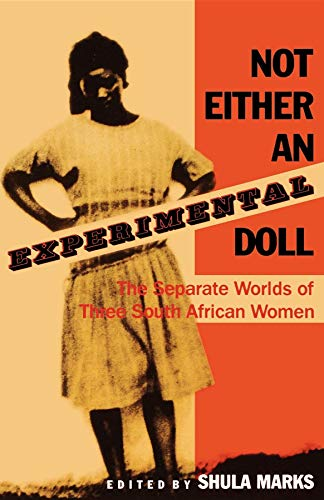 Not Either an Experimental Doll: The Separate Worlds of Three South African Women: Lily Patience ...