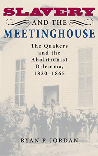 9780253348609: Slavery and the Meetinghouse: The Quakers and the Abolitionist Dilemma, 1820-1865