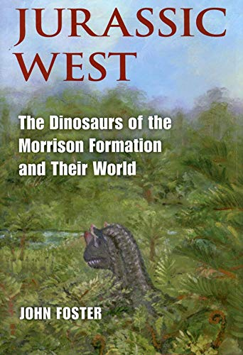 9780253348708: Jurassic West: The Dinosaurs of the Morrison Formation and Their World (Life of the Past)