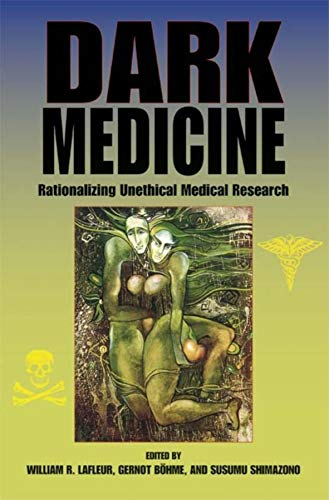 9780253348722: Dark Medicine: Rationalizing Unethical Medical Research (Bioethics and the Humanities)