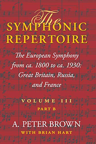 9780253348975: The Symphonic Repertoire Volume III Part B: The European Symphony from ca. 1800 to ca. 1930: Great Britain, Russia, and France: The European Symphony ... Great Britain, Russia, and France v. 3, pt. B