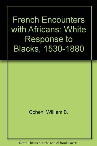 The French Encounter With Africans: White Response to Blacks, 1530-1880: Cohen, William B.