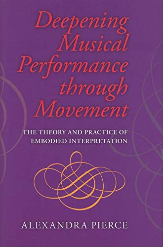 9780253349330: Deepening Musical Performance through Movement: The Theory and Practice of Embodied Interpretation (Musical Meaning and Interpretation)