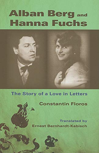 9780253349668: Alban Berg and Hanna Fuchs: The Story of a Love in Letters