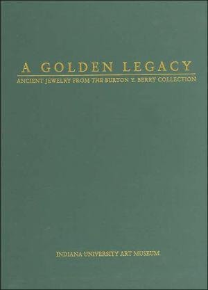 9780253349804: A Golden Legacy: Ancient Jewelry from the Burton Y. Berry Collection