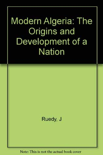 Modern Algeria: The Origins and Development of a Nation: Ruedy, John