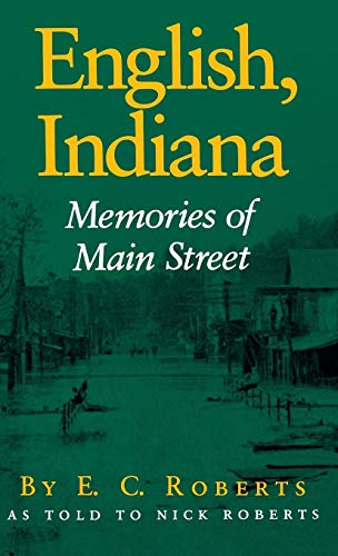 English, Indiana: Memories of Main Street - As Told to Nick Roberts (SIGNED): Roberts, E.C.