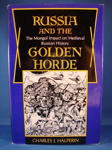 Russia and the Golden Horde: The Mongol: Charles J Halperin