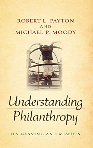 9780253350497: Understanding Philanthropy: Its Meaning and Mission (Philanthropic and Nonprofit Studies)