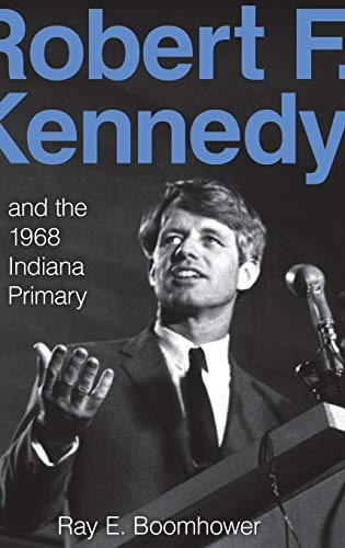 9780253350893: Robert F. Kennedy and the 1968 Indiana Primary